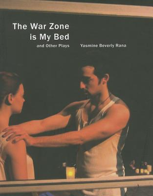 The War Zone Is My Bed and Other Plays - Rana, Yasmine Beverly