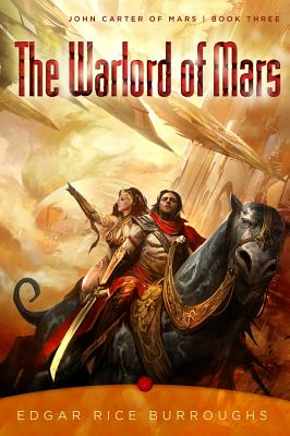The Warlord of Mars: John Carter of Mars, Book Three - Burroughs, Edgar Rice