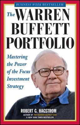 The Warren Buffett Portfolio: Mastering the Power of the Focus Investment Strategy - Hagstrom, Robert G