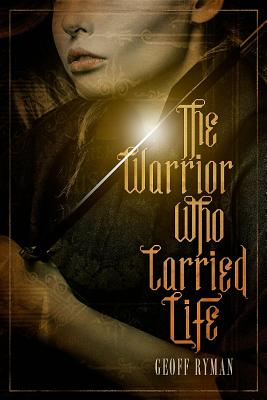 The Warrior Who Carried Life - Ryman, Geoff, and Pearson, Wendy Gay (Introduction by)