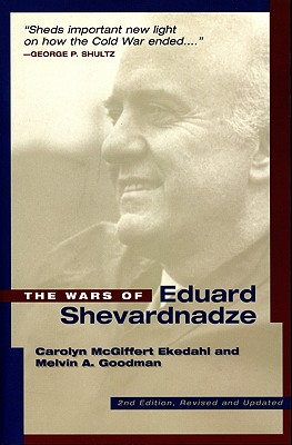 The Wars of Edvard Shevardnadze: Second Edition, Revised and Updated - Ekedahl, Carolyn M, and Goodman, Melvin, and Goodman, Melvin A