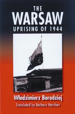 The Warsaw Uprising of 1944 - Borodziej, Wlodzimierz