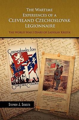 The Wartime Experiences of a Cleveland Czechoslovak Legionnaire - Sebesta, Stephen J