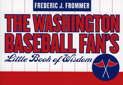 The Washington Baseball Fan's Little Book of Wisdom - Frommer, Frederic J