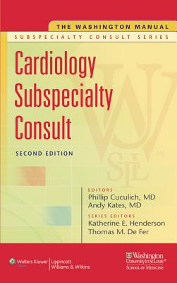 The Washington Manual Cardiology Subspecialty Consult - Washington University, School of Medicine, Department of Medicine (Prepared for publication by), and Cuculich, Philip S...