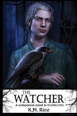 The Watcher: A Companion Novel to Darkling - Rice, K M