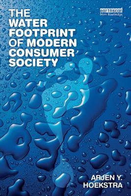 The Water Footprint of Modern Consumer Society - Hoekstra, Arjen Y