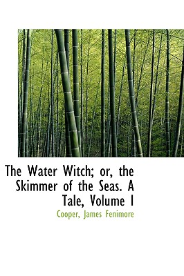 The Water Witch; Or, the Skimmer of the Seas: A Tale, Volume I - Fenimore, Cooper James