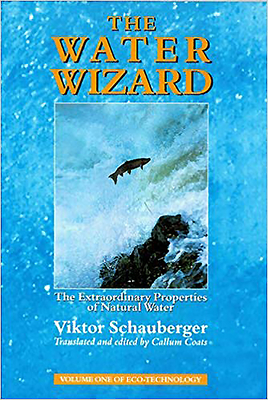 The Water Wizard: The Extraordinary Properties of Natural Water - Schauberger, Viktor, and Coats, Callum (Translated by)