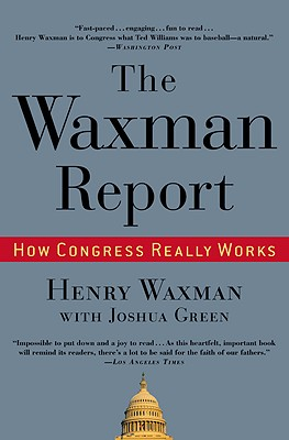 The Waxman Report: How Congress Really Works - Waxman, Henry, and Green, Joshua