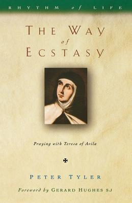 The Way of Ecstasy: Learning to Pray with Teresa of Avila - Tyler, Peter
