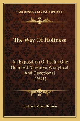 The Way of Holiness: An Exposition of Psalm One Hundred Nineteen, Analytical and Devotional (1901) - Benson, Richard Meux