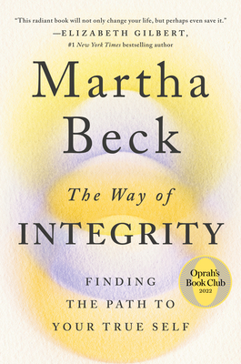 The Way of Integrity: Finding the Path to Your True Self - Beck, Martha