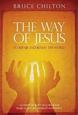 The Way of Jesus: To Repair and Renew the World - Chilton, Bruce