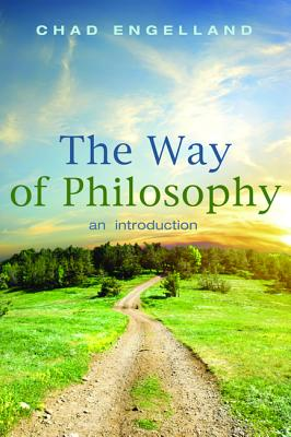 The Way of Philosophy: An Introduction - Engelland, Chad