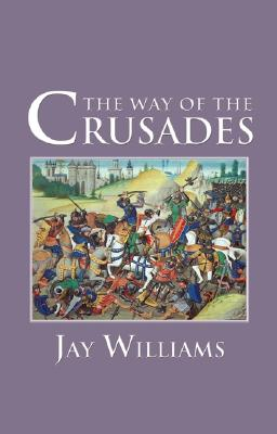 The Way of the Crusades - Williams, Jay