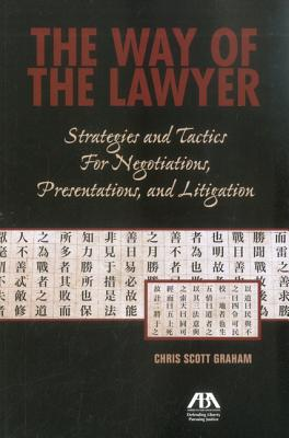 The Way of the Lawyer: Strategies and Tactics for Negotiations, Presentations, and Litigation - Graham, Chris Scott