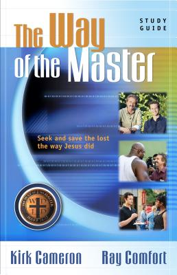 The Way of the Master Basic Training Course: Study Guide - Cameron, Kirk, and Comfort, Ray, Sr.