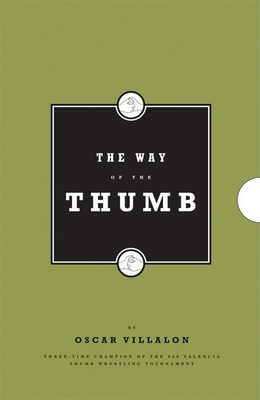 The Way of the Thumb: A Practical Guide to the Semisweet Science of Thumb Wrestling - Villalon, Oscar
