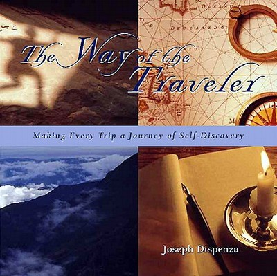 The Way of the Traveler: Making Every Trip a Journey of Self-Discovery - Dispenza, Joseph E