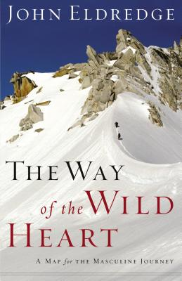 The Way of the Wild Heart: Workbook: A Personal Map for Your Masculine Journey - Eldredge, John