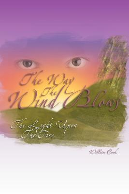 The Way the Wind Blows: The Light Upon the Fire - Cook, William