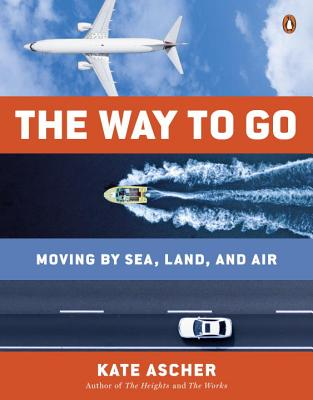 The Way to Go: Moving by Sea, Land, and Air - Ascher, Kate