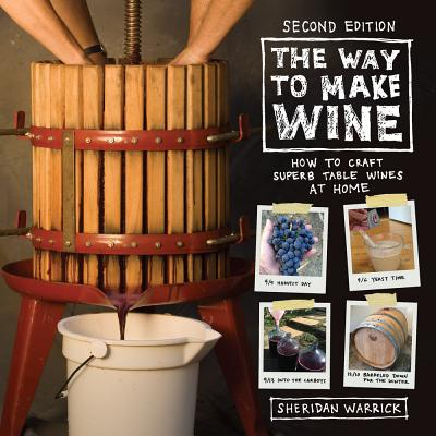 The Way to Make Wine: How to Craft Superb Table Wines at Home - Warrick, Sheridan