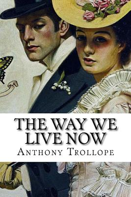 The Way We Live Now - Trollope, Anthony