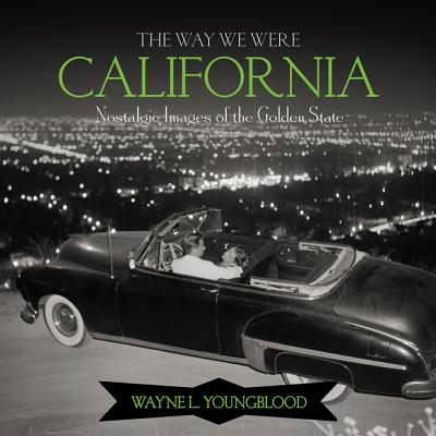 The Way We Were California: Nostalgic Images of the Golden State - Howard, M J, and Mayer, Laurie