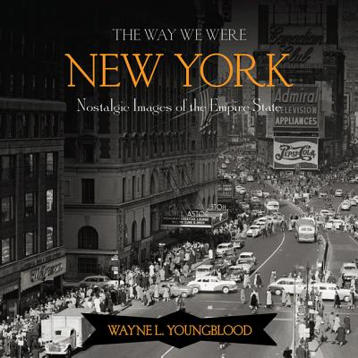 The Way We Were New York: Nostalgic Images of the Empire State - Howard, M J, and Dinkins, Greg