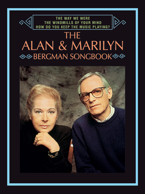 The Way We Were / The Windmills of Your Mind / How Do You Keep the Music Playing? the Alan & Marilyn Bergman Songbook: Piano/Vocal/Chords - Bergman, Alan (Composer), and Bergman, Marilyn (Composer)