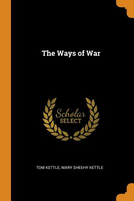 The Ways of War - Kettle, Tom, and Kettle, Mary Sheehy