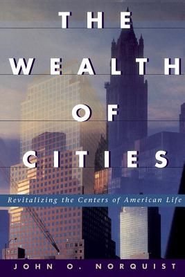 The Wealth of Cities: Revitalizing the Centers of American Life - Norquist, John O