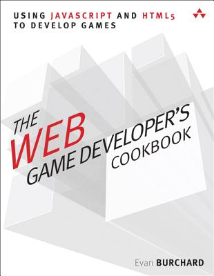 The Web Game Developer's Cookbook: Using JavaScript and HTML5 to Develop Games - Burchard, Evan