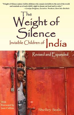 The Weight of Silence: Invisible Children of India - Seale, Shelley