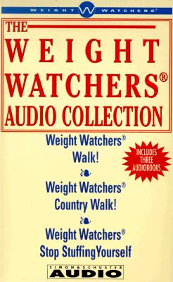 The Weight Watchers Audio Collection: Weight Watchers Walk!/Weight Watchers Country Walk!/ Weight Watchers Stop Stuffing Yourself - Weight Watchers International