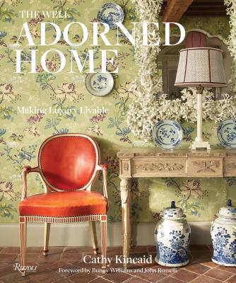 The Well Adorned Home: Making Luxury Livable - Kincaid, Cathy, and Breen, Chesie (Contributions by), and Williams, Bunny (Foreword by)