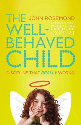The Well-Behaved Child: Discipline That Really Works! - Rosemond, John, Dr.