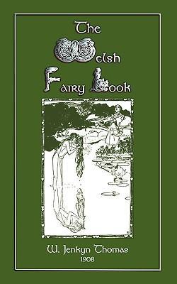 The Welsh Fairy Book - Thomas, W Jenkyn (Editor)