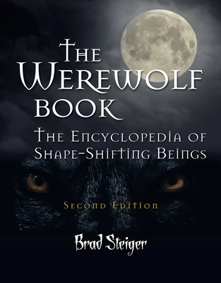 The Werewolf Book: The Encyclopedia of Shape-Shifting Beings - Steiger, Brad