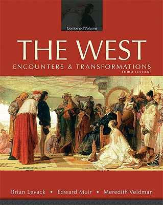 The West: Encounters & Transformations, Combined Volume - Levack, Brian, and Muir, Edward, Professor, and Veldman, Meredith