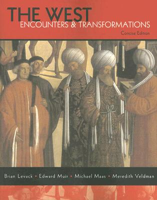 The West: Encounters & Transformations - Levack, Brian P, and Muir, Edward, Professor, and Maas, Michael