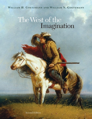 The West of the Imagination - Goetzmann, William H, and Goetzmann, William N