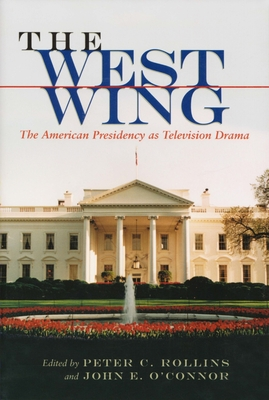 The West Wing: The American Presidency as Television Drama - Rollins, Peter C (Editor), and O'Connor, John E (Editor)