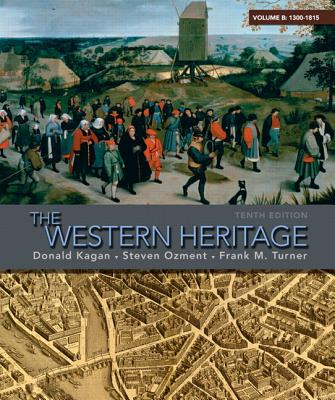The Western Heritage, Volume B: 1300-1815 - Kagan, Donald, and Ozment, Steven E, and Turner, Frank M