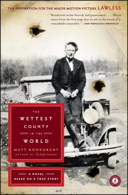 The Wettest County in the World: A Novel Based on a True Story - Bondurant, Matt