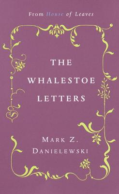 The Whalestoe Letters: From House of Leaves - Danielewski, Mark Z