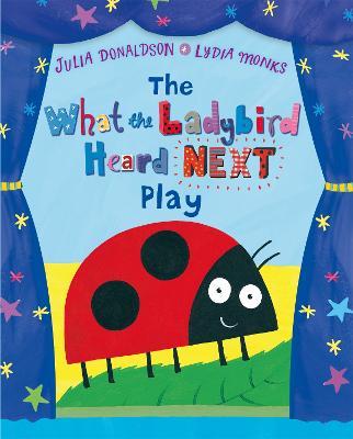 The What the Ladybird Heard Next Play - Donaldson, Julia