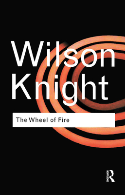 The Wheel of Fire - Knight, George Wilson, and Eliot, T S, Professor (Introduction by)